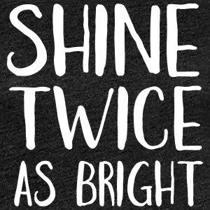 Shine Twice as Bright