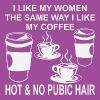 I Like My Coffee And Women Hot And Without Pubic H - Women's Premium T-Shirt