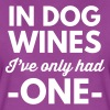 In dog wines I've only had one - Women's Premium T-Shirt
