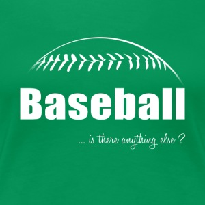 Baseball-Is there anything else?-Shirt,Hoodie,Tank - Women's Premium T-Shirt