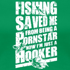 Fishing Saved Me From Becoming A Porn Star T Shirt - Women's Premium T-Shirt