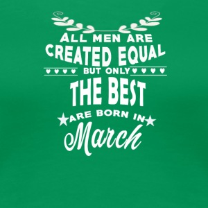 The best men are born in March tshirt - Women's Premium T-Shirt