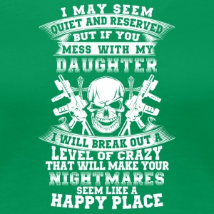 If you mess with my daughter I will break out - Women's Premium T-Shirt