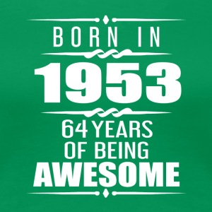 Born in 1953 64 Years of Being Awesome - Women's Premium T-Shirt