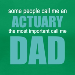 ACTUARY The Most Important Call Me Dad - Women's Premium T-Shirt