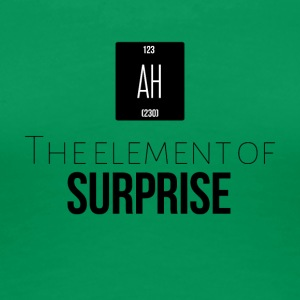 The element of surprise is AH - Women's Premium T-Shirt