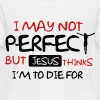 I may not perfect but Jesus thinks I'm to die for - Toddler Premium T-Shirt