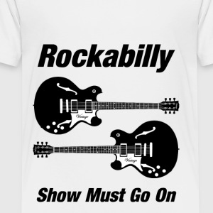 Rockabilly Show Must Go On - Toddler Premium T-Shirt