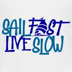 Sail Fast Live Slow Sailors t-shirt front - Toddler Premium T-Shirt