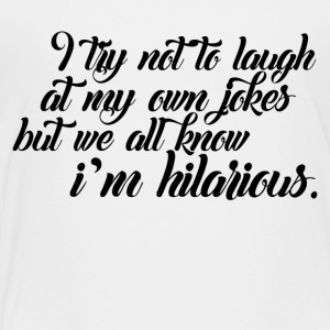 I m hilarious - Toddler Premium T-Shirt