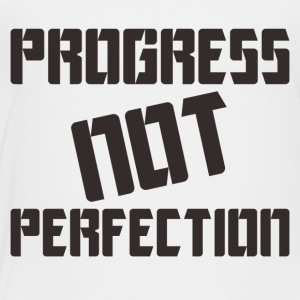 Progress NOT Perfection - Toddler Premium T-Shirt