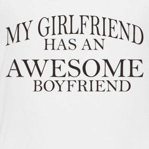 My Girlfriend Has An Awesome Boyfriend - Toddler Premium T-Shirt