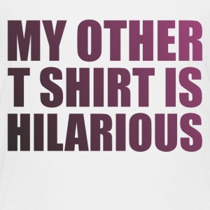 My Other T Shirt Is Hilarious - Toddler Premium T-Shirt