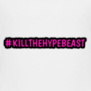 #killthehypebeast - Toddler Premium T-Shirt