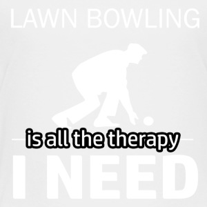 Lawn Bowling is my therapy - Toddler Premium T-Shirt