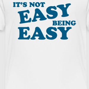 It s Not Easy Being Easy - Toddler Premium T-Shirt