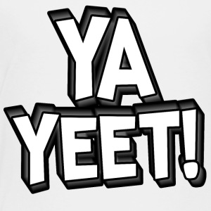 YA YEET! - Toddler Premium T-Shirt