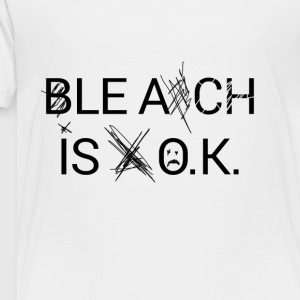 BLEACH IS OK - Toddler Premium T-Shirt