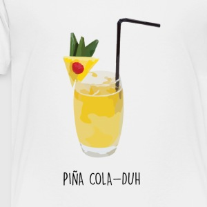 Piña Cola-duh - Toddler Premium T-Shirt