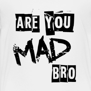 Are you mad bro - Toddler Premium T-Shirt
