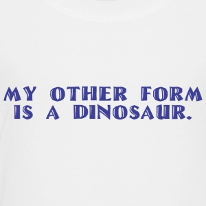 Other form is a Dinosaur - Toddler Premium T-Shirt