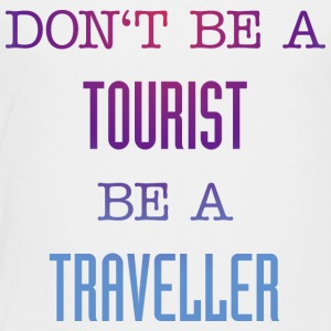 Don't be a tourist be a traveller. - Toddler Premium T-Shirt