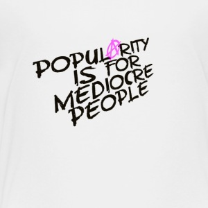 Mediocre Popularity - Toddler Premium T-Shirt