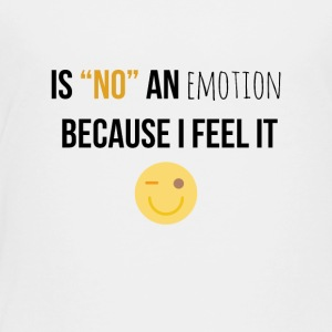 Is no an emotion because I feel it - Toddler Premium T-Shirt