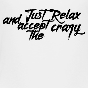Just Relax - Toddler Premium T-Shirt