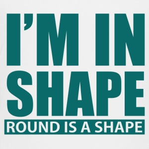 I M IN SHAPE ROUND IS A SHAPE - Toddler Premium T-Shirt