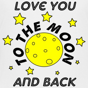 love you to the moon and back - Toddler Premium T-Shirt
