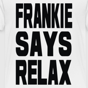 Frankie Says Relax - Toddler Premium T-Shirt