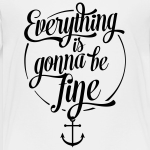 Everything is gonna be fine, Anchor design - Toddler Premium T-Shirt
