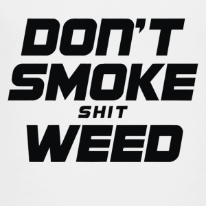 Don t Smoke Shit Weed - Toddler Premium T-Shirt