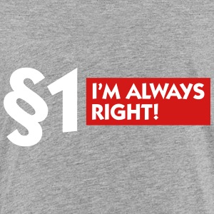 Paragraph 1: I'm Always Right! - Toddler Premium T-Shirt