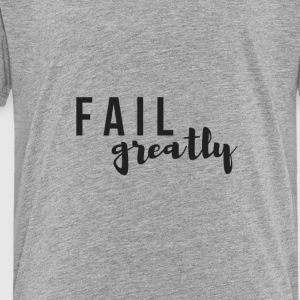 FAIL_greatly_BLACK - Toddler Premium T-Shirt