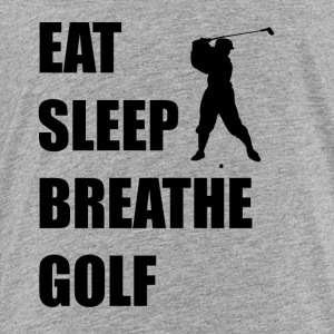 Eat Sleep Breathe Golf - Toddler Premium T-Shirt
