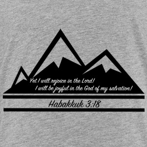Habakkuk 3:18 - Toddler Premium T-Shirt