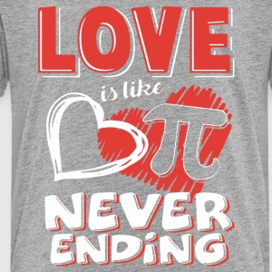 Love Is Like Pi Never Ending Pi Day Shirt - Toddler Premium T-Shirt
