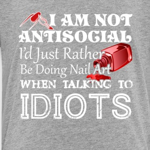 AntiSocial Id Just Rather Be Doing Nail Art - Toddler Premium T-Shirt
