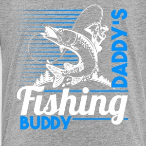 Daddy's Fishing Buddy Tee Shirt - Toddler Premium T-Shirt