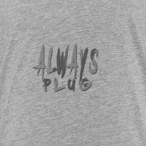 Always Plug - Toddler Premium T-Shirt