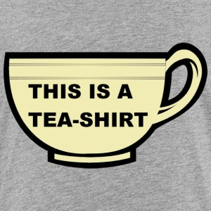 THIS IS A TEA-SHIRT - Toddler Premium T-Shirt