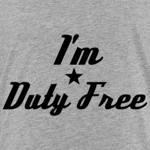 I'm Duty Free - Toddler Premium T-Shirt