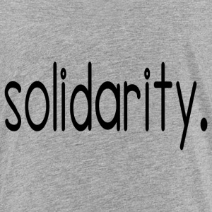 solidarity - Toddler Premium T-Shirt