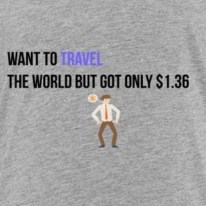 I want to travel the world - Toddler Premium T-Shirt