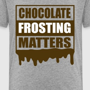 Chocolate Frosting Matters - Toddler Premium T-Shirt