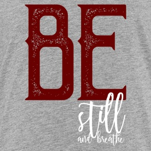 BE Still and Breathe (Meditation) - Toddler Premium T-Shirt