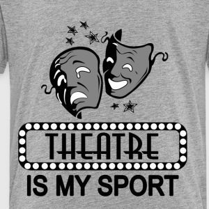 Theatre Is My Sport. - Toddler Premium T-Shirt
