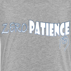 Zero Patience - Toddler Premium T-Shirt